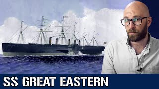 SS Great Eastern: Too Big To Sail