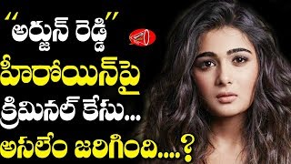 Criminal Case Against Heroine Shalini Pandey!..