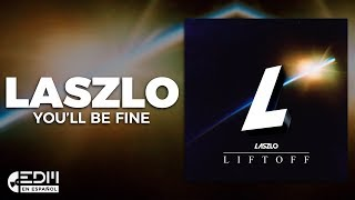 [Lyrics] Laszlo - You'll Be Fine [Letra en español]