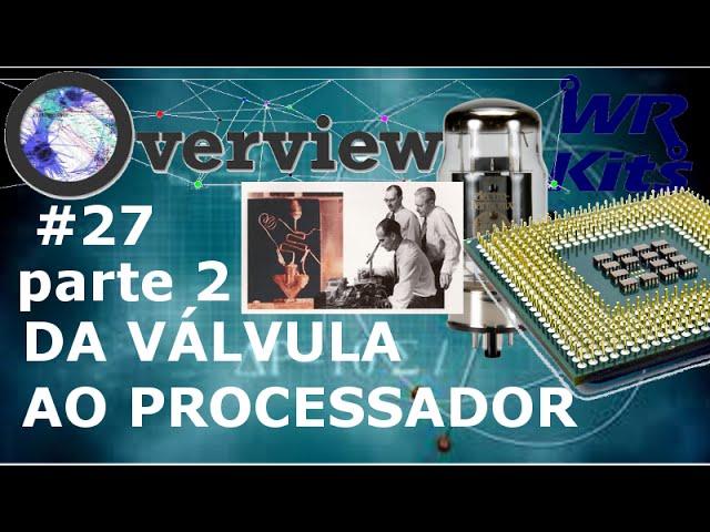 DA VÁLVULA AO PROCESSADOR (Parte 2) | Overview #27