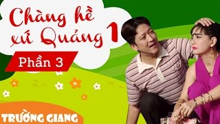 Liveshow Trường Giang 1 - Chàng Hề Xứ Quảng - Phần 3