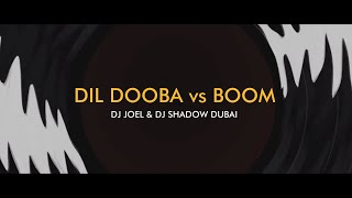 Dil Dooba vs Boom Mashup  – DJ Shadow Dubai
