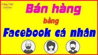 Bán hàng online bằng Facebook cá nhân: Hướng dẫn chi tiết toàn tập