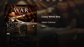 Adam Calhoun crazy white boy