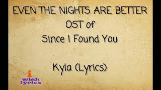 EVEN THE NIGHTS ARE BETTER - OST of Since I Found You - Kyla (Lyrics)