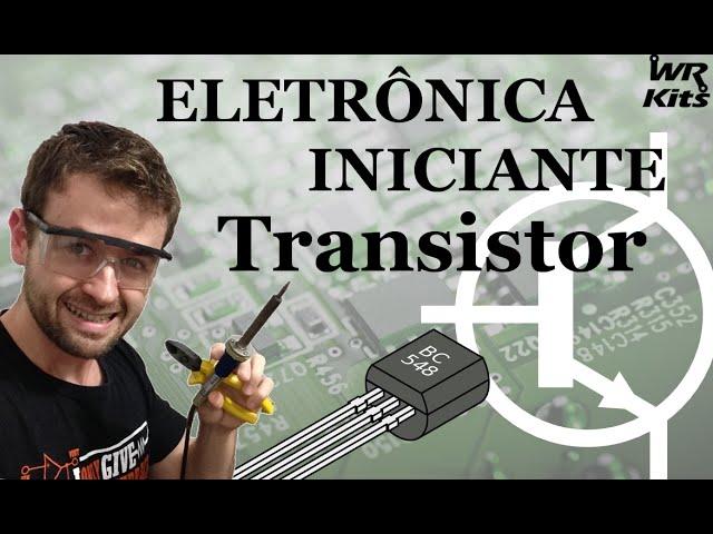 TRANSISTOR | Eletrônica para Iniciantes #08