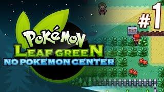 Leaf Green: No Pokemon Center Challenge | PART 1