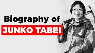 Biography of Junko Tabei, Japanese mountaineer and first woman to reach the summit of Mount Everest