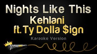 Kehlani ft. Ty Dolla $ign - Nights Like This (Karaoke Version)