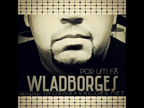 Baixar WLAD BORGES - CD POR UM FÃ 2014 [ CD COMPLETO ]
