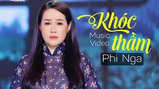 Khóc thầm - Phi Nga | Official MV