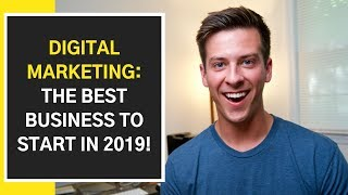 7 Reasons Why a Digital Marketing Business is THE BEST Business To Start in 2019