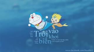 Trôi vào biển khơi - Tiến Đạt (Doraemon: Nobita và cuộc đại thủy chiến ở xứ sở người cá)