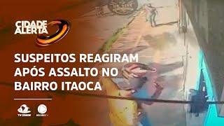 Suspeitos reagiram após assalto no bairro Itaoca