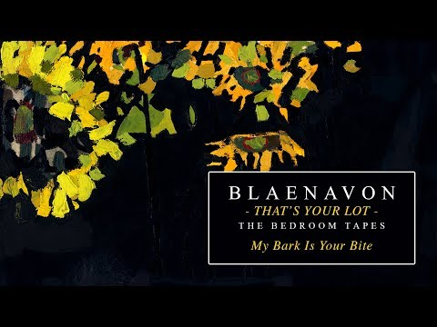 Blaenavon - My Bark Is Your Bite (The Bedroom Tapes)