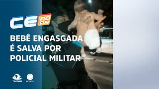 Bebê engasgada é salva por policial militar