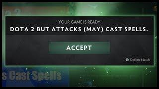 Dota 2 But Attacks (May) Cast Spells