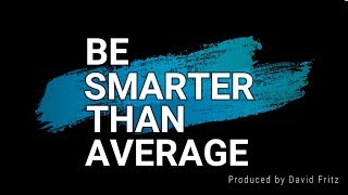 Be smarter than average