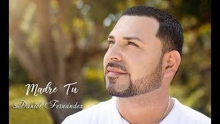 Daniel Fernández - Madre Tu (VIDEO OFICIAL)
