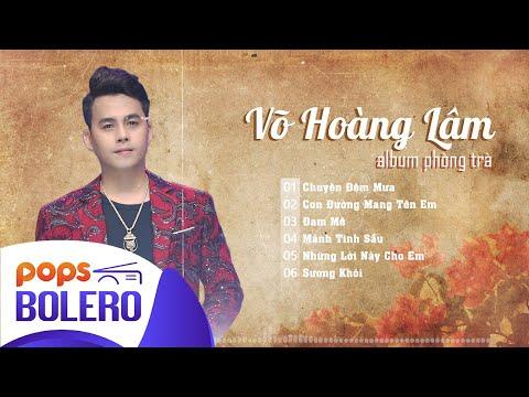 Album Bolero Phòng Trà Võ Hoàng Lâm 2020 | Chuyện Đêm Mưa - Con Đường Mang Tên Em