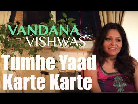 Vandana Vishwas - Tumhe Yaad Karte Karte