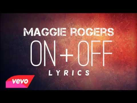 Maggie Rogers  on and off ( lyrics )