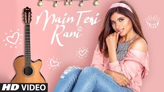 Main Teri Rani – Shipra Goyal Video HD