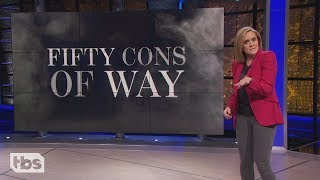 Fifty Cons of Way   April 10, 2019 Act 2   Full Frontal on TBS