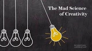 The Mad Science of Creativity