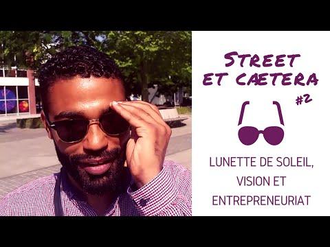Lunettes de soleil, vision et #entrepreneuriat - Street et caetera #2