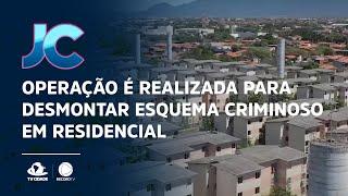 Cidade Jardim: Operação é realizada para desmontar esquema criminoso em residencial