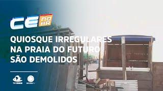 Quiosque irregulares na Praia do Futuro são demolidos