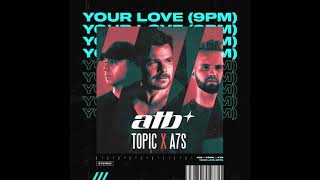 ATB, Topic, A7S - Your Love (9PM) (Extended Mix)