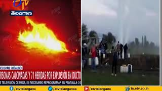 66 Dead, 76 Injured in Oil Pipe explosion in Mexico..
