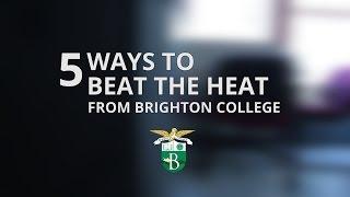 Brighton College: 5 Ways to Beat the Heat