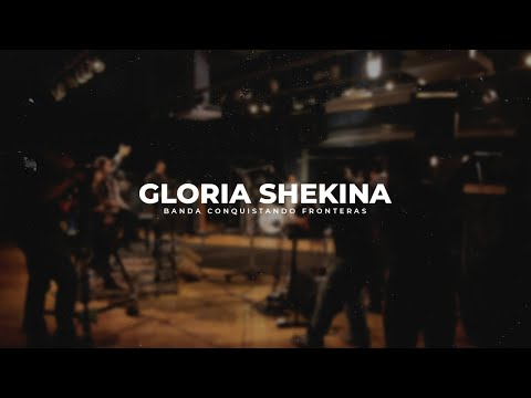 Gloria Shekina - Banda Conquistando Fronteras