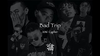 【说唱会馆 - Bad Trip (2016 Cypher)】谢帝/马思唯/王以太/Ty./DZ KNOW/Melo/PSY.P/Lil Shin/Sleepy Cat(Lyric Video)