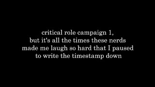 critical role c1 but it's all the times they made me laugh so hard that I wrote the timestamp down