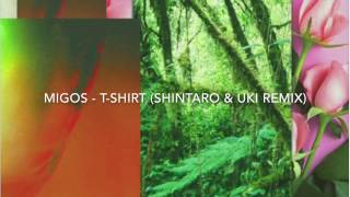 Migos - T-Shirt (Shintaro & Uki Remix)