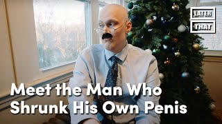 Meet the Man Who Shrunk His Own Penis
