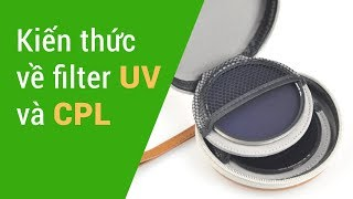 Kiến thức về filter UV và filter CPL