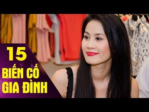 Biến Cố Gia Đình - Tập 15 | Phim Tình Cảm Việt Nam Hay Mới Nhất 2017