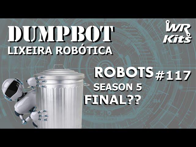 DUMPBOT EP. FINAL?!? (DumpBot 67/x) | Robots #117