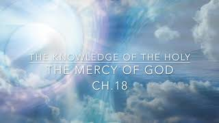 The Knowledge of the Holy - A.W Tozer (Ch 18) The Mercy of God