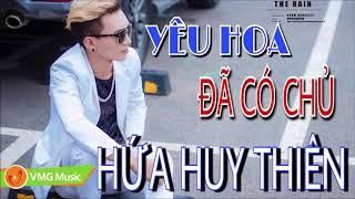Yêu Hoa Đã Có Chủ   HỨA HUY THIÊN   Official Lyrics Video   Nhạc Trẻ Hay Nhất 2018