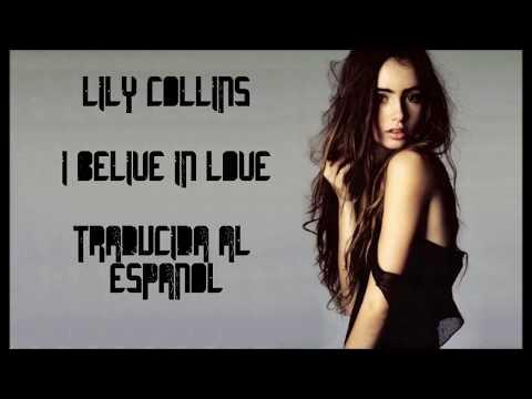 Lily Collins - I Believe in Love Version Original (Traduccion al español)