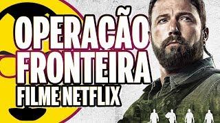 OPERAÇÃO FRONTEIRA - Crítica do Filme Original Netflix - Nerd Rabugento