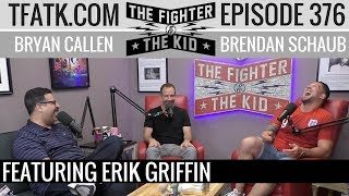 The Fighter and The Kid - Episode 376: Erik Griffin