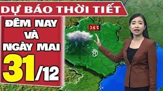 Dự báo thời tiết hôm nay và ngày mai 31/12   Rét Đậm Rét Hại   Dự báo thời tiết đêm nay mới nhất