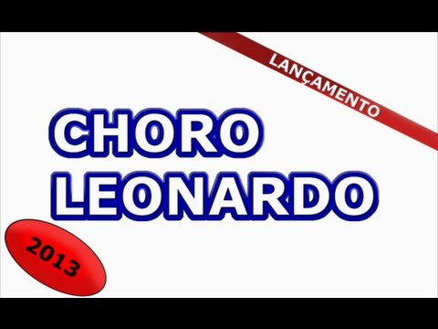 Baixar Lançamento 2013 - Choro - Leonardo